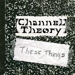 CHANNEL THEORY - These Things
