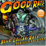 GOOD RATS - Blue Collar Rats (The Lost Archives) 2012