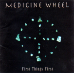 MEDICINE WHEEL : First Things First